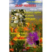 Tratarea copiilor cu plante medicinale • Sanatatea femeii cu plante medicinale