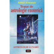 Tratat de astrologie ezoterica. Astrologie lunara