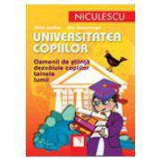 Universitatea copiilor. Oamenii de stiinta dezvaluie copiilor tainele lumii