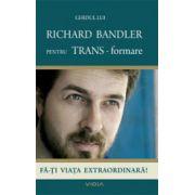 Ghidul lui Richard Bandler pentru TRANS-formare. Fa-ti viata extraordinara