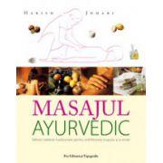 Masajul Ayurvedic. Tehnici indiene traditionale pentru echilibrarea trupului si a mintii