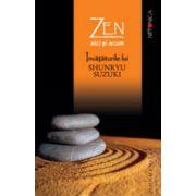 Zen aici si acum. Invataturile lui Shunryu Suzuki