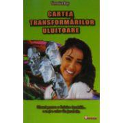 Cartea transformarilor uluitoare. Sfaturi pentru o fericire durabila… a ta si a celor din jurul tau