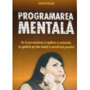 Programarea mentala. De la persuasiune si spalarea creierului, la ajuta-te pe tine insuti si metafizica practica