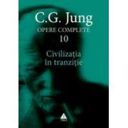 Civilizatia in tranzitie. Opere complete, vol.10