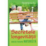 Secretele longevitatii. Ghid de terapie naturista