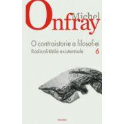 O contraistorie a filosofiei. Vol. 6. Radicalitatile existentiale