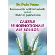 Fundamentele medicinei naturale. Partea 1. Medicina psihocauzală. Cauzele psihoemoţionale ale bolilor.