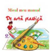 Micul meu manual de arta plastica. Idei amuzante pentru a invata sa desenati jucandu-va!