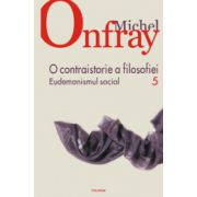 O contraistorie a filosofiei. Vol. 5. Eudemonismul social