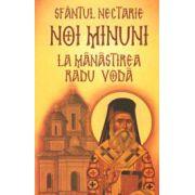 Sfantul Nectarie, noi minuni la manastirea Radu Voda