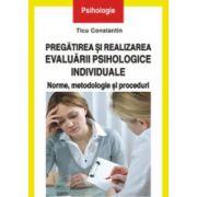 Pregatirea si realizarea evaluarii psihologice individuale: norme, metodologie, proceduri