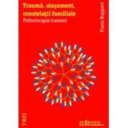 Trauma, atasament, constelatii familiale – Psihoterapia traumei