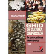 Ghid de cultura ciupercilor in gospodariile individuale. Vol. 1