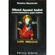 Lupii Mielului. Sfantul Apostol Andrei si protocrestinismul in spatiul romanesc