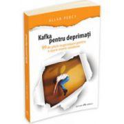 Kafka pentru deprimati. 99 de pilule inspiratoare pentru a usura crizele cotidiene