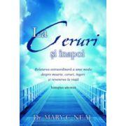 La ceruri si inapoi. Relatarea extraordinara a unui medic despre moarte, ceruri, ingeri si revenirea la viata