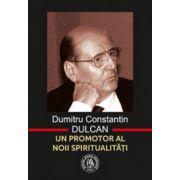 Dumitru Constantin Dulcan, un promotor al noii spiritualitati