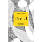 Stresul. Cum se naste si cum se vindeca