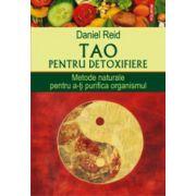 Tao pentru detoxifiere. Metode naturale pentru a-ti purifica organismul
