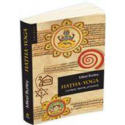 Hatha Yoga. Context, teorie, practica