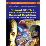 Dosarul Delta 2. Intraterestrii suntem noi - dosarul reptilian - civilizatia subpamânteana