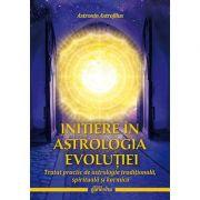 Initiere în astrologia evolutiei. Tratat practic de astrologie traditionala, spirituala si karmica