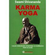 Karma Yoga. Calea comuniunii spontane cu Dumnezeu prin actiune
