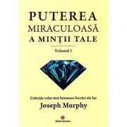 Puterea miraculoasa a mintii tale - vol. 1