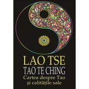 Tao Te Ching. Cartea despre Tao si calitatile sale