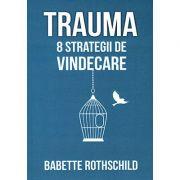 Trauma - 8 strategii de vindecare