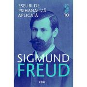 Eseuri de psihanaliza aplicata - Freud - Opere Esentiale, vol. 10