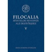 Filocalia sfintelor nevointe ale desavarsirii. Vol. 5