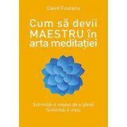 Cum sa devii maestru în arta meditatiei