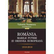 România, marile puteri si ordinea europeana (1918-2018)