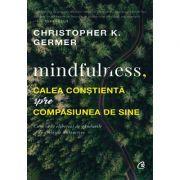 Mindfulness, calea constienta spre compasiunea de sine