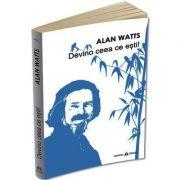 Devino ceea ce esti - Alan Watts