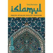 Islamul. Principii, ritualuri, evoluţie, provocări