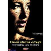 Femeia interzisă vorbește. Conversații cu Maria Magdalena