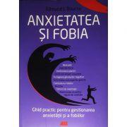 Anxietatea si fobia. Ghid practic pentru gestionarea anxietatii si fobiilor