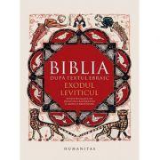 Biblia dupa textul ebraic: Exodul. Leviticul