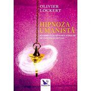 Hipnoza umanistă. Schimbă-te cu ajutorul stărilor de conştienţă extinsă
