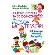Ajuta-ti copilul sa se concentreze prin metoda Montessori