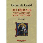 Deliberare asupra imnului celor trei tineri (ediţie bilingvă)