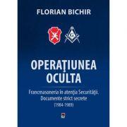 Operatiunea Oculta. Francmasoneria in atentia Securitatii