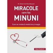 Miracole care fac minuni. Cum ne vindecă medicina și magia