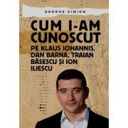 Cum l-am cunoscut pe Klaus Iohannis, Dan Barna, Traian Basescu si Ion Iliescu