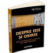 Despre Isis si Osiris. Mitul fundamental si misteriile din religia egipteana