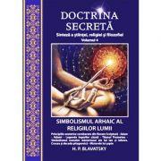 Doctrina secretă - vol. 4 - Simbolismul arhaic al religiilor lumii