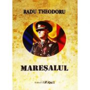 Maresalul - Radu Theodoru